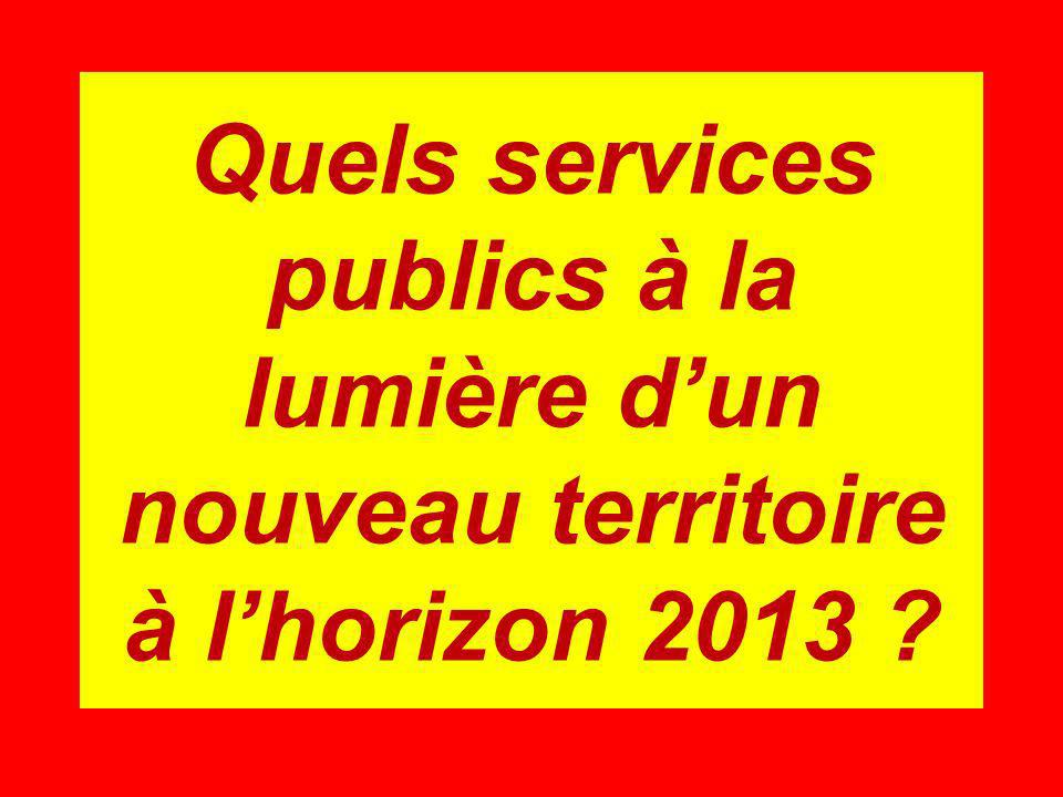 Quels services publics à la lumière dun nouveau territoire à lhorizon 2013 ?