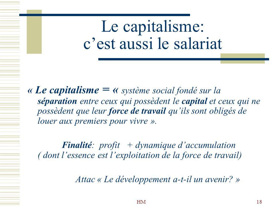 HM18 Le capitalisme: cest aussi le salariat « Le capitalisme = « système social fondé sur la séparation entre ceux qui possèdent le capital et ceux qu