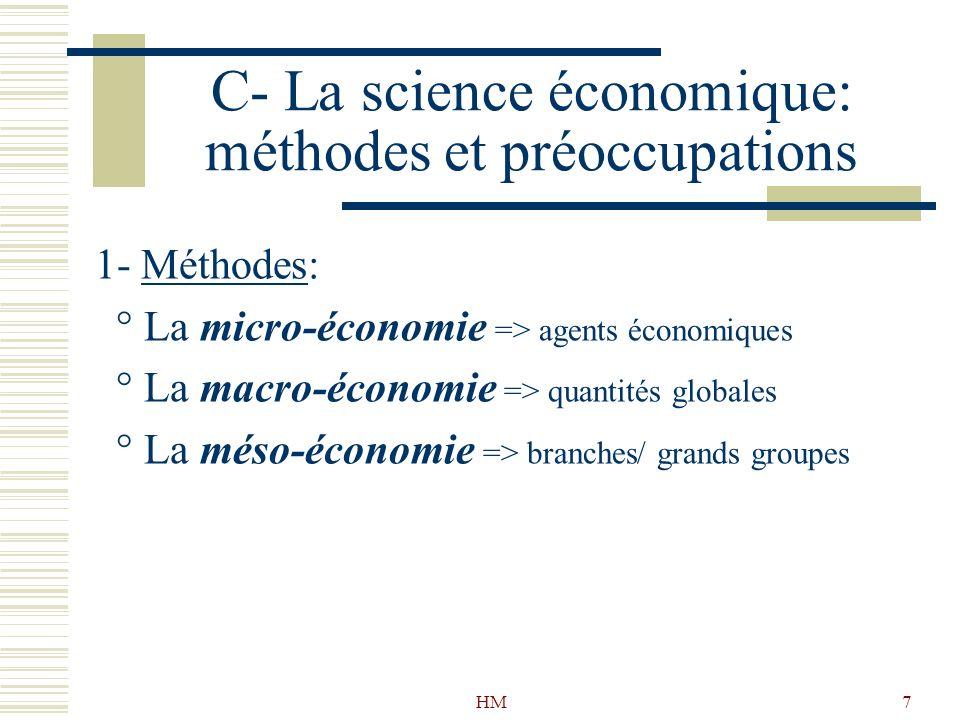 HM7 C- La science économique: méthodes et préoccupations 1- Méthodes: ° La micro-économie => agents économiques ° La macro-économie => quantités globa