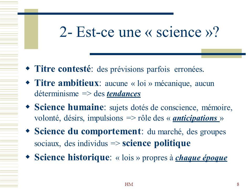 HM8 2- Est-ce une « science »? Titre contesté: des prévisions parfois erronées. Titre ambitieux: aucune « loi » mécanique, aucun déterminisme => des t