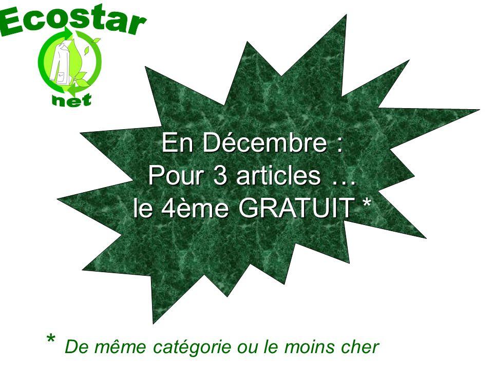 En Décembre : Pour 3 articles … le 4ème GRATUIT En Décembre : Pour 3 articles … le 4ème GRATUIT * * De même catégorie ou le moins cher