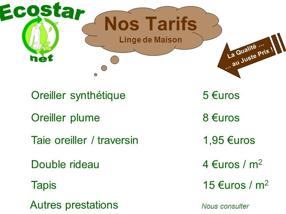 Nos Tarifs Linge de Maison Oreiller synthétique5 uros Taie oreiller / traversin1,95 uros Double rideau4 uros / m 2 La Qualité … … au Juste Prix .