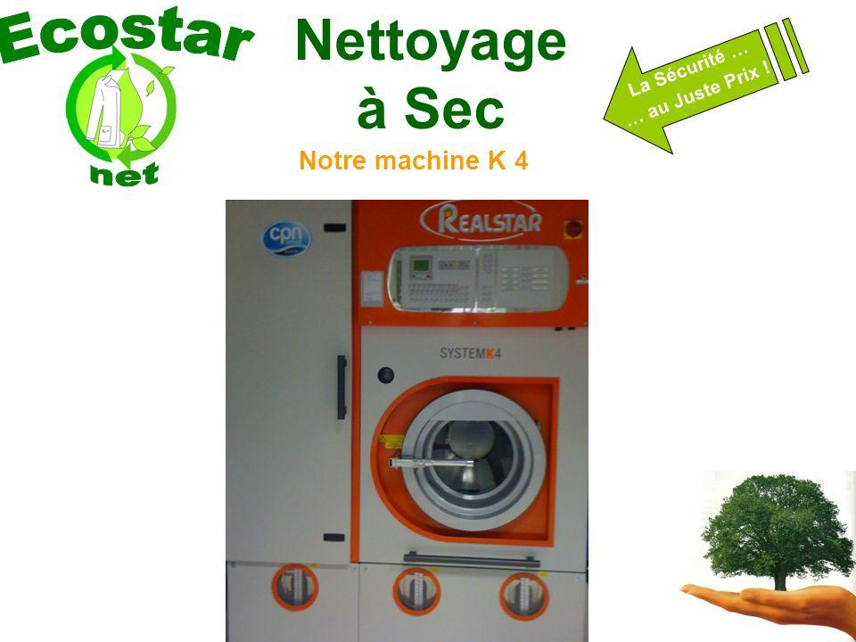 Nettoyage à Sec La Sécurité … … au Juste Prix ! Notre machine K 4