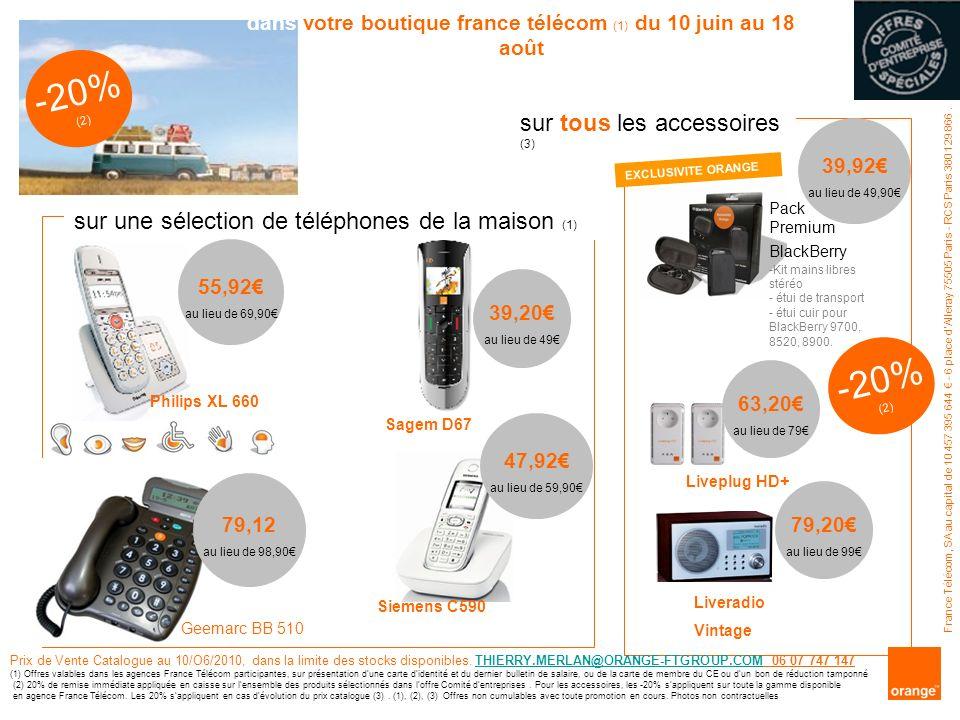 -20% (2) Philips XL 660 Siemens C590 Sagem D67 Liveplug HD+ Geemarc BB 510 sur une sélection de téléphones de la maison (1) sur tous les accessoires (3) Prix de Vente Catalogue au 10/O6/2010, dans la limite des stocks disponibles.