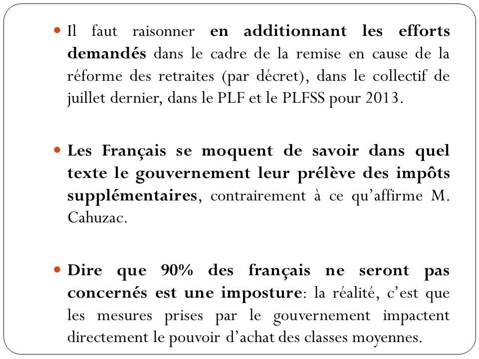 Il faut raisonner en additionnant les efforts demandés dans le cadre de la remise en cause de la réforme des retraites (par décret), dans le collectif de juillet dernier, dans le PLF et le PLFSS pour 2013.