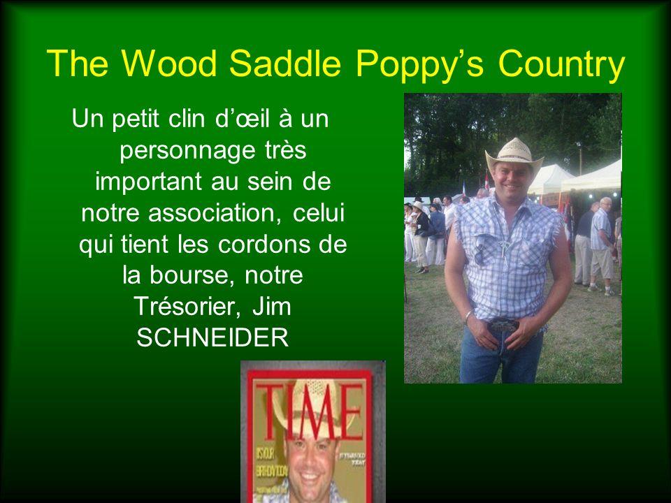 The Wood Saddle Poppys Country Un petit clin dœil à un personnage très important au sein de notre association, celui qui tient les cordons de la bours