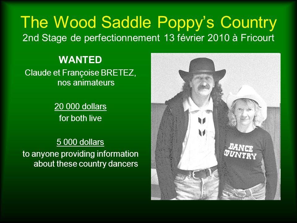 The Wood Saddle Poppys Country 2nd Stage de perfectionnement 13 février 2010 à Fricourt WANTED Claude et Françoise BRETEZ, nos animateurs 20 000 dolla