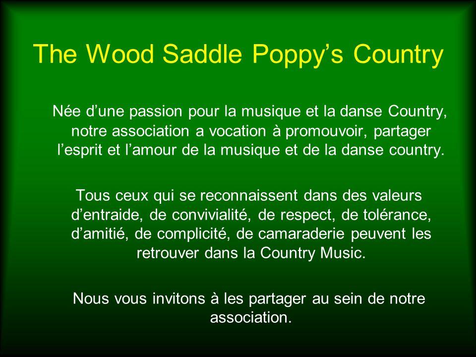The Wood Saddle Poppys Country Née dune passion pour la musique et la danse Country, notre association a vocation à promouvoir, partager lesprit et la