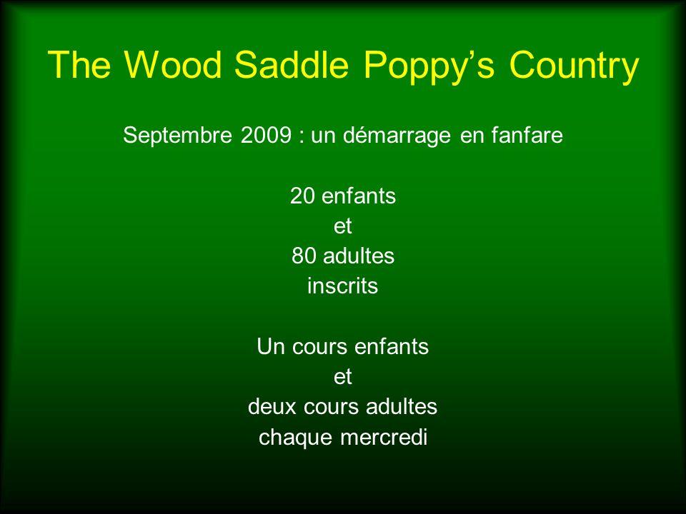 The Wood Saddle Poppys Country Septembre 2009 : un démarrage en fanfare 20 enfants et 80 adultes inscrits Un cours enfants et deux cours adultes chaqu