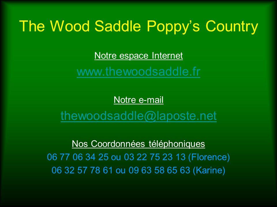 The Wood Saddle Poppys Country Notre espace Internet www.thewoodsaddle.fr Notre e-mail thewoodsaddle@laposte.net Nos Coordonnées téléphoniques 06 77 0