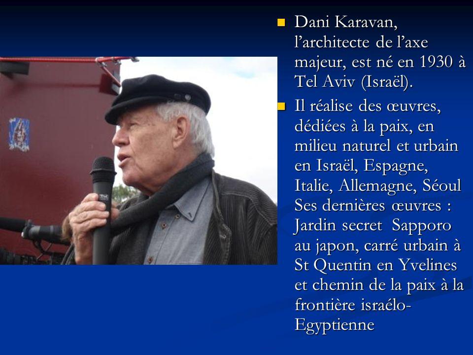 Dani Karavan, larchitecte de laxe majeur, est né en 1930 à Tel Aviv (Israël). Il réalise des œuvres, dédiées à la paix, en milieu naturel et urbain en