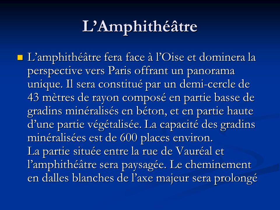 LAmphithéâtre Lamphithéâtre fera face à lOise et dominera la perspective vers Paris offrant un panorama unique. Il sera constitué par un demi-cercle d