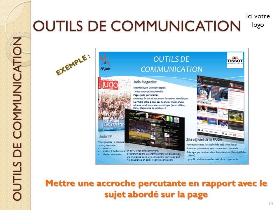 OUTILS DE COMMUNICATION Ici votre logo OUTILS DE COMMUNICATION Mettre une accroche percutante en rapport avec le sujet abordé sur la page EXEMPLE : 14