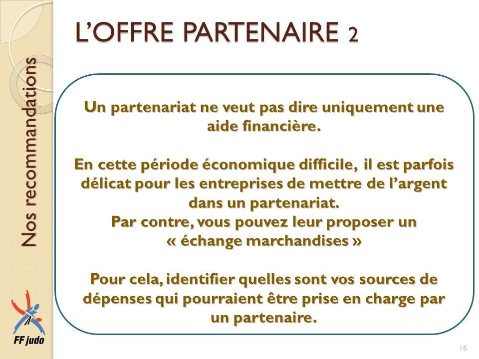 LOFFRE PARTENAIRE 2 Un partenariat ne veut pas dire uniquement une aide financière. En cette période économique difficile, il est parfois délicat pour