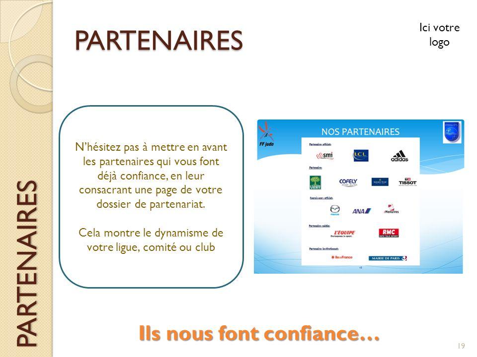 PARTENAIRES Ici votre logo PARTENAIRES Nhésitez pas à mettre en avant les partenaires qui vous font déjà confiance, en leur consacrant une page de vot