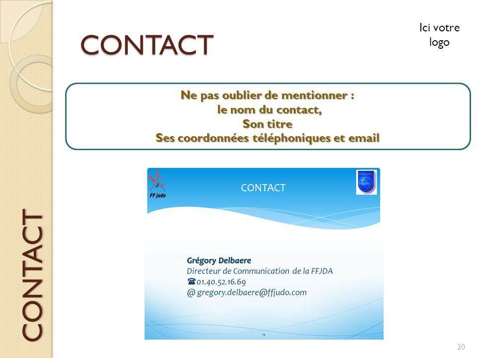 CONTACT Ne pas oublier de mentionner : le nom du contact, le nom du contact, Son titre Ses coordonnées téléphoniques et email CONTACT Ici votre logo 2