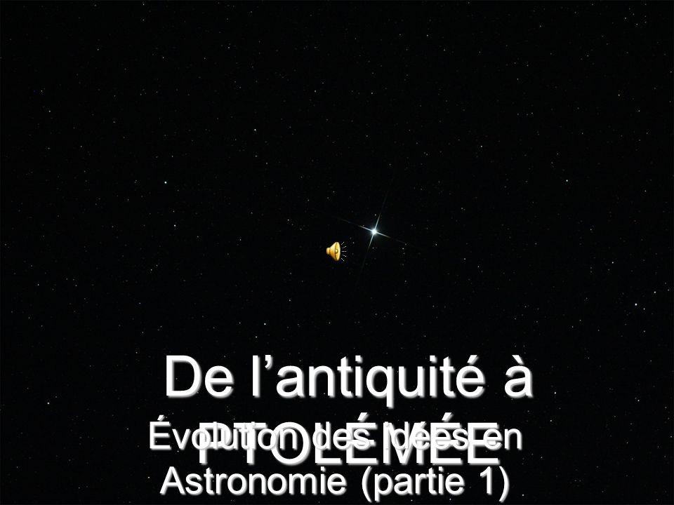 De lantiquité à PTOLÉMÉE Évolution des idées en Astronomie (partie 1)