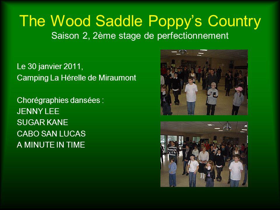 The Wood Saddle Poppys Country Saison 2, 2ème stage de perfectionnement Le 30 janvier 2011, Camping La Hérelle de Miraumont Chorégraphies dansées : JE