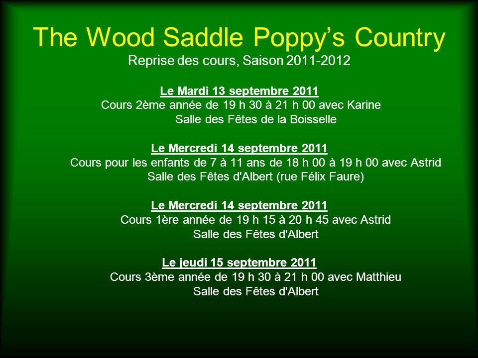 The Wood Saddle Poppys Country Reprise des cours, Saison 2011-2012 Le Mardi 13 septembre 2011 Cours 2ème année de 19 h 30 à 21 h 00 avec Karine Salle