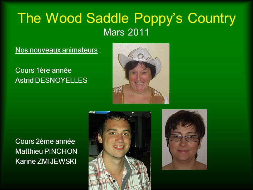 The Wood Saddle Poppys Country Mars 2011 Nos nouveaux animateurs : Cours 1ère année Astrid DESNOYELLES Cours 2ème année Matthieu PINCHON Karine ZMIJEW