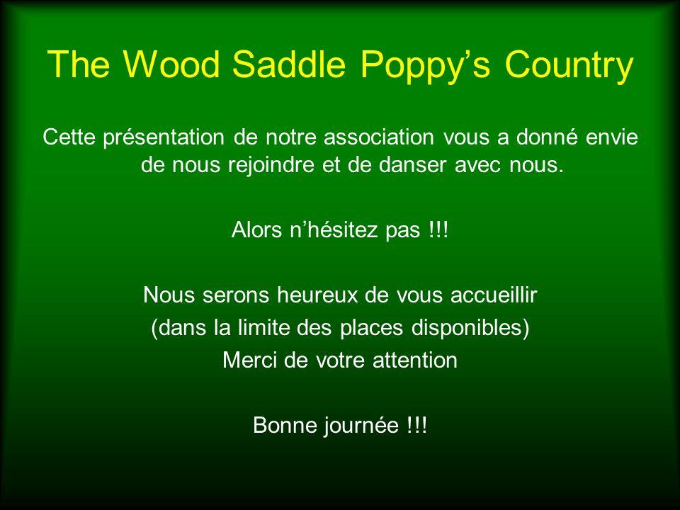 The Wood Saddle Poppys Country Cette présentation de notre association vous a donné envie de nous rejoindre et de danser avec nous. Alors nhésitez pas