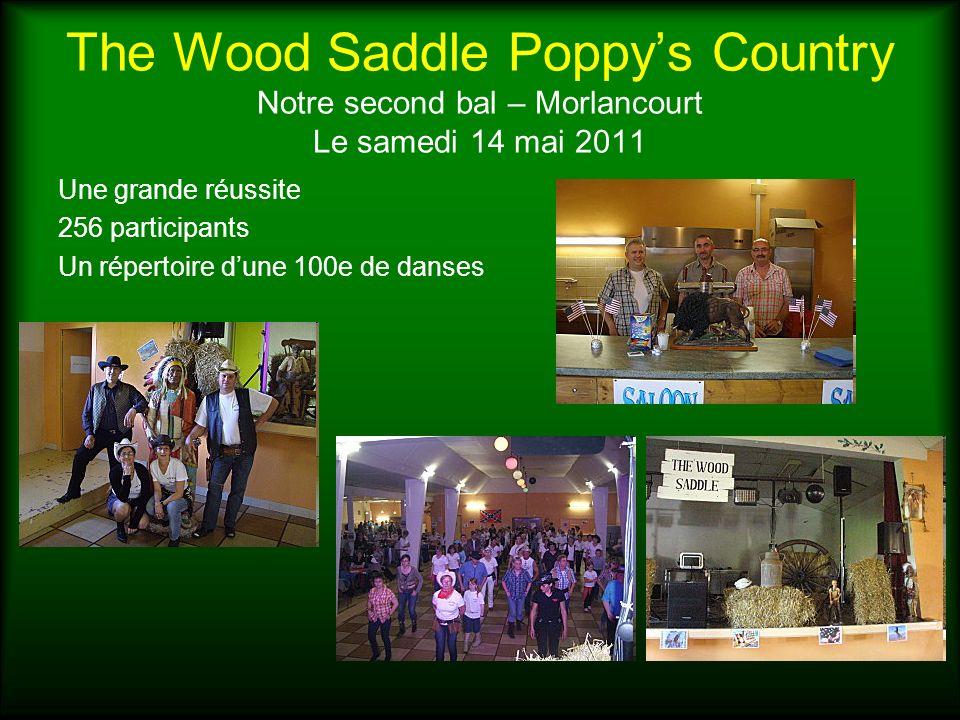 The Wood Saddle Poppys Country Notre second bal – Morlancourt Le samedi 14 mai 2011 Une grande réussite 256 participants Un répertoire dune 100e de da