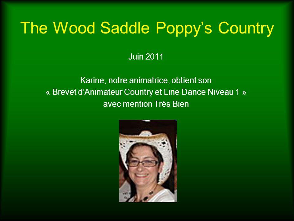 The Wood Saddle Poppys Country Juin 2011 Karine, notre animatrice, obtient son « Brevet dAnimateur Country et Line Dance Niveau 1 » avec mention Très