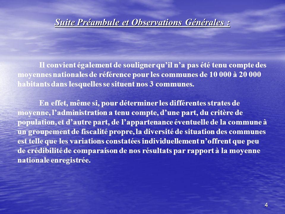 4 Suite Préambule et Observations Générales : Il convient également de souligner quil na pas été tenu compte des moyennes nationales de référence pour les communes de 10 000 à 20 000 habitants dans lesquelles se situent nos 3 communes.