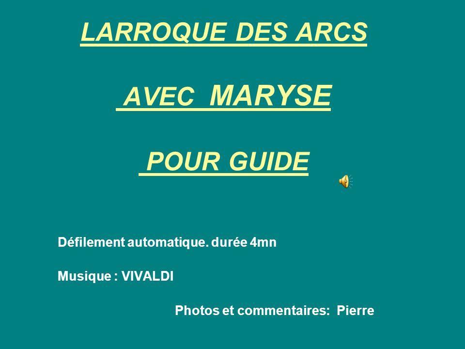LARROQUE DES ARCS AVEC MARYSE POUR GUIDE Défilement automatique.