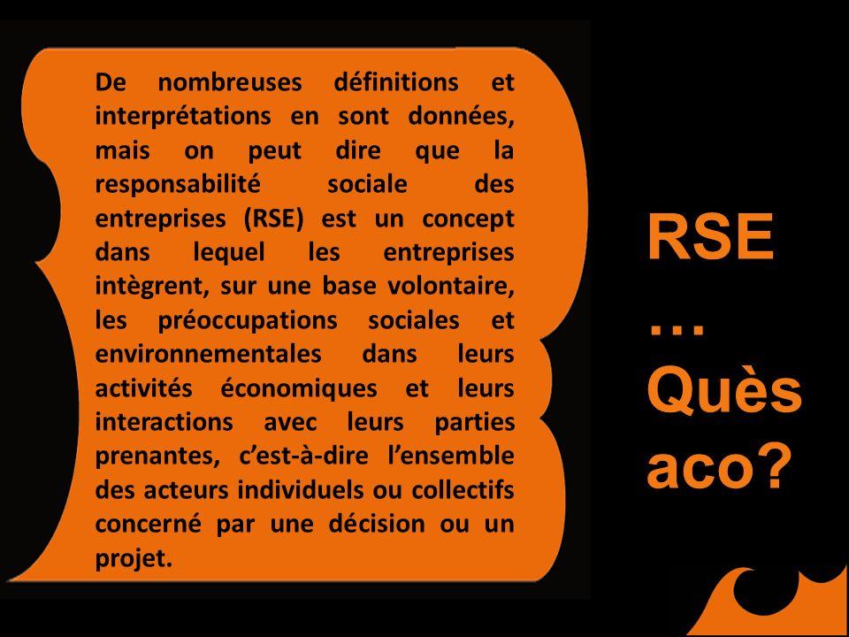 RSE … Quès aco? De nombreuses définitions et interprétations en sont données, mais on peut dire que la responsabilité sociale des entreprises (RSE) es