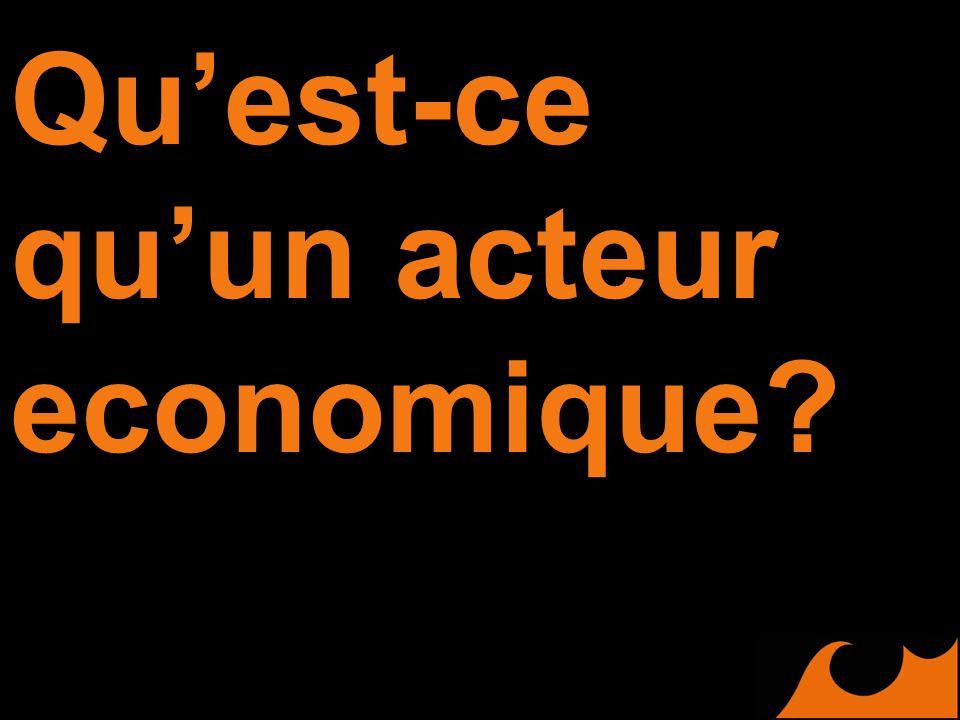 Quest-ce quun acteur economique?