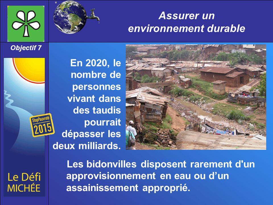 Assurer un environnement durable Objectif 7 Les bidonvilles disposent rarement d un approvisionnement en eau ou dun assainissement approprié.