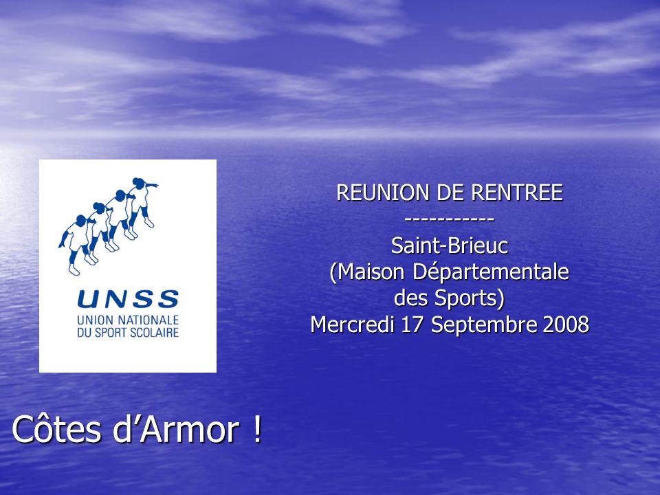 Côtes dArmor ! REUNION DE RENTREE ----------- Saint-Brieuc (Maison Départementale des Sports) Mercredi 17 Septembre 2008