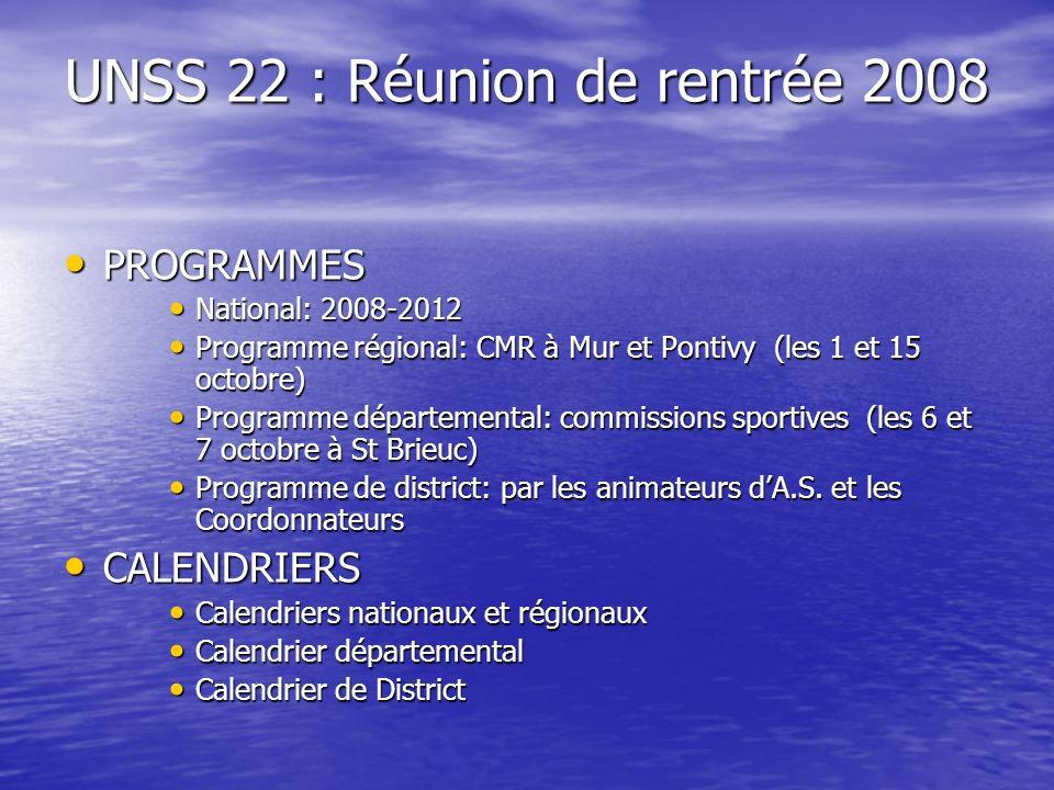 UNSS 22 : Réunion de rentrée 2008 PROGRAMMES PROGRAMMES National: 2008-2012 National: 2008-2012 Programme régional: CMR à Mur et Pontivy (les 1 et 15