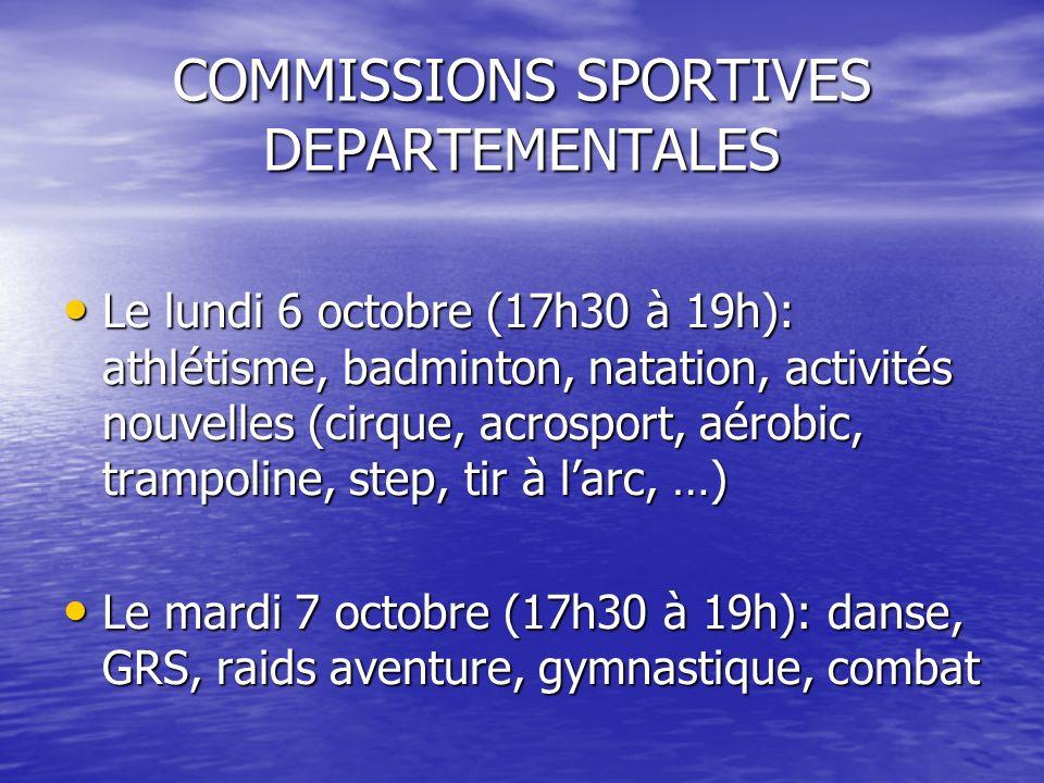 COMMISSIONS SPORTIVES DEPARTEMENTALES Le lundi 6 octobre (17h30 à 19h): athlétisme, badminton, natation, activités nouvelles (cirque, acrosport, aérob