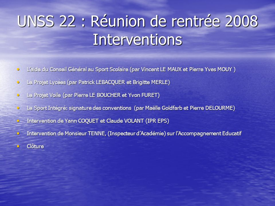 UNSS 22 : Réunion de rentrée 2008 Interventions Laide du Conseil Général au Sport Scolaire (par Vincent LE MAUX et Pierre Yves MOUY ) Laide du Conseil