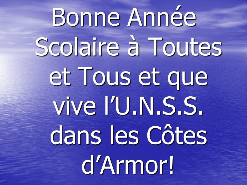 Bonne Année Scolaire à Toutes et Tous et que vive lU.N.S.S. dans les Côtes dArmor!