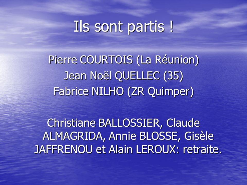 Ils sont partis ! Pierre COURTOIS (La Réunion) Jean Noël QUELLEC (35) Fabrice NILHO (ZR Quimper) Christiane BALLOSSIER, Claude ALMAGRIDA, Annie BLOSSE