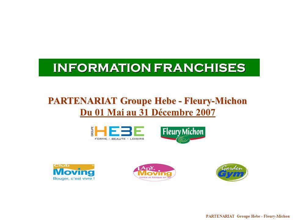 PARTENARIAT Groupe Hebe - Fleury-Michon INFORMATION FRANCHISES PARTENARIAT Groupe Hebe - Fleury-Michon Du 01 Mai au 31 Décembre 2007