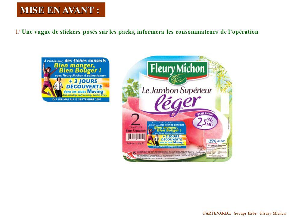 PARTENARIAT Groupe Hebe - Fleury-Michon MISE EN AVANT : 1/ Une vague de stickers posés sur les packs, informera les consommateurs de lopération