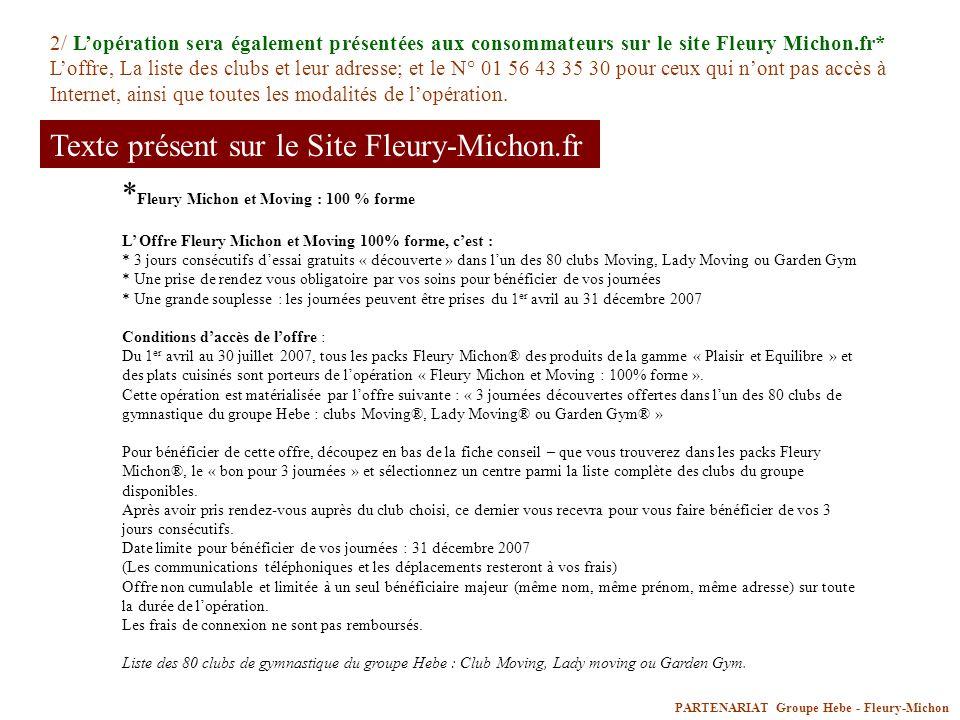 PARTENARIAT Groupe Hebe - Fleury-Michon 3/ Lopération sera présentée sur les sites Internet : Moving.fr; Ladymoving.fr; Gardengym.fr 4/ Dans les clubs du Groupe Hebe : les clubs recevront un présentoir « 100% forme » avec 8 fiches à mettre à disposition de leur clientèle.