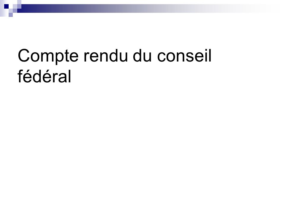 Compte rendu du conseil fédéral