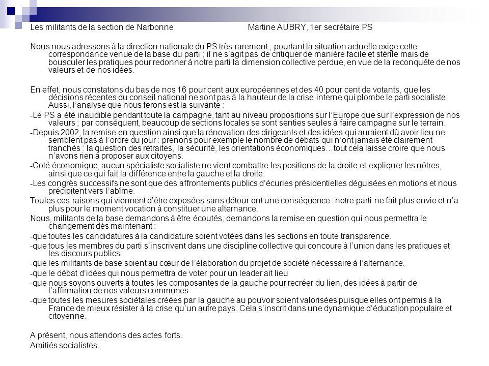 Les militants de la section de Narbonne Martine AUBRY, 1er secrétaire PS Nous nous adressons à la direction nationale du PS très rarement ; pourtant l