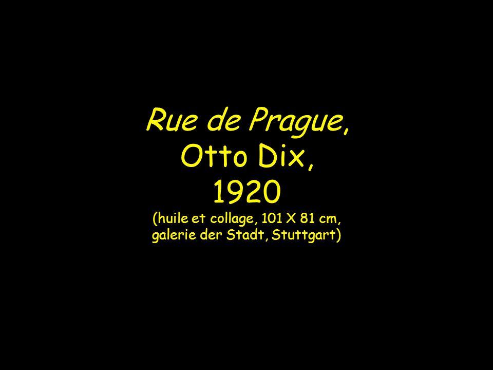 Rue de Prague, Otto Dix, 1920 (huile et collage, 101 X 81 cm, galerie der Stadt, Stuttgart)