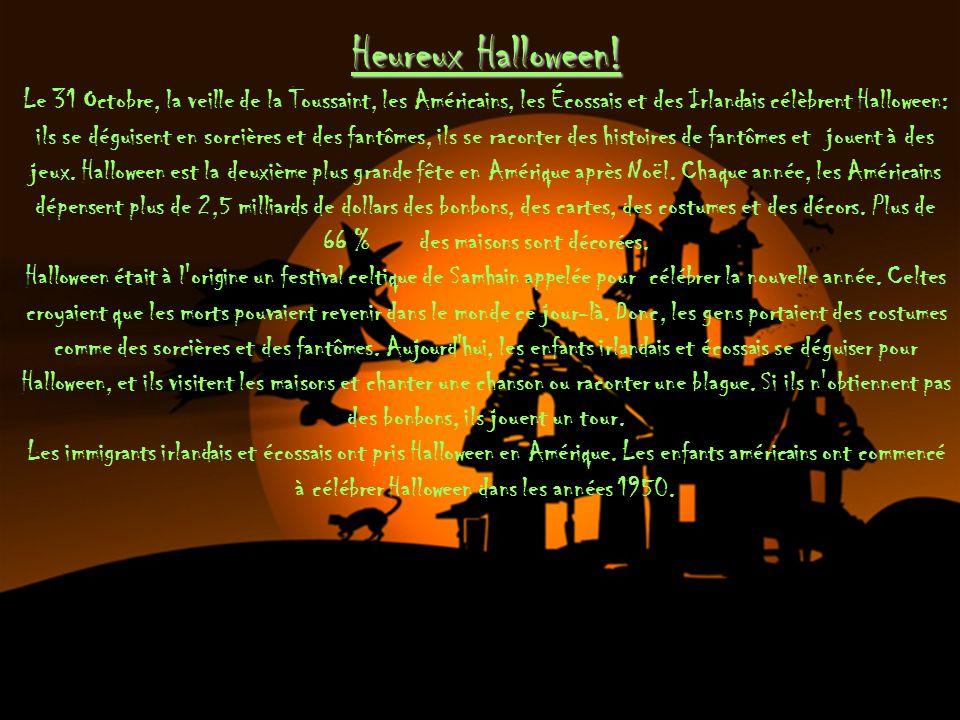 Heureux Halloween! Heureux Halloween! Le 31 Octobre, la veille de la Toussaint, les Américains, les Écossais et des Irlandais célèbrent Halloween: ils