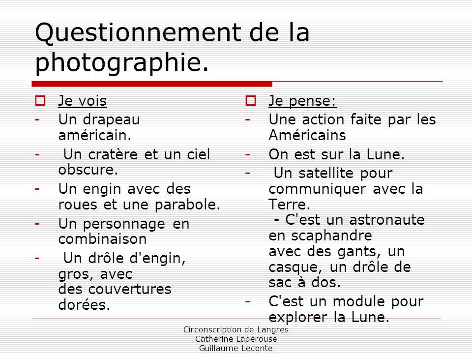 Circonscription de Langres Catherine Lapérouse Guillaume Leconte Questionnement de la photographie. Je vois -Un drapeau américain. - Un cratère et un