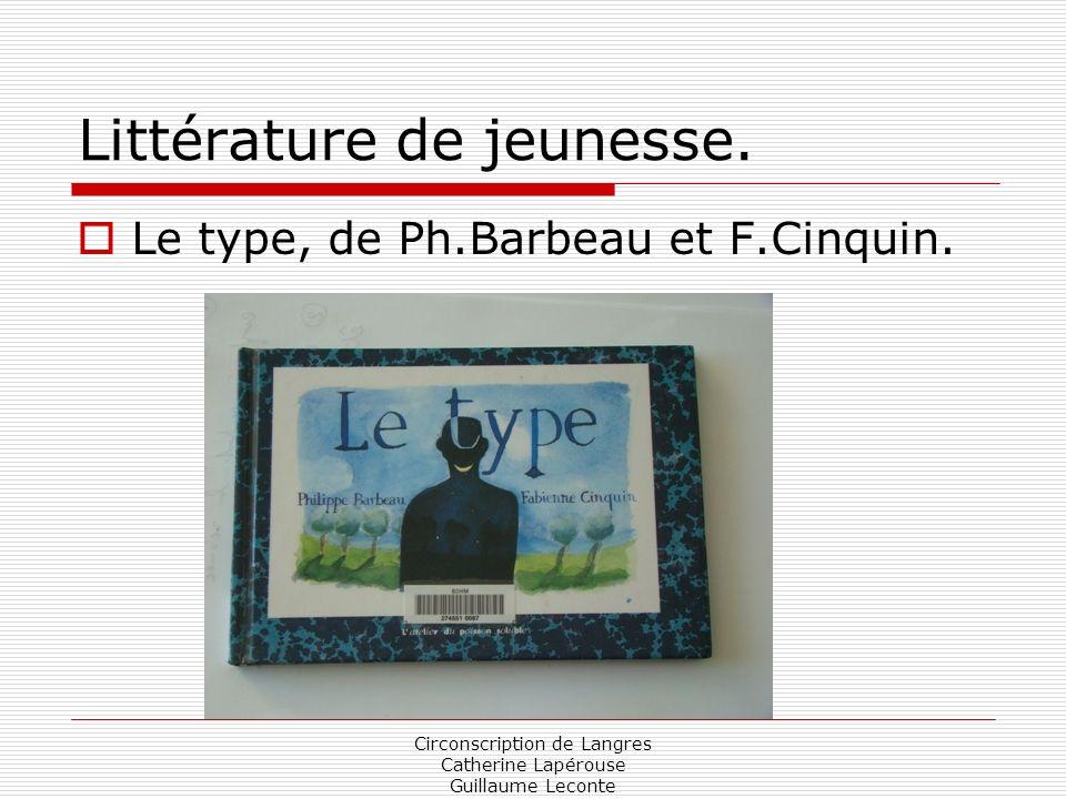 Circonscription de Langres Catherine Lapérouse Guillaume Leconte Littérature de jeunesse. Le type, de Ph.Barbeau et F.Cinquin.