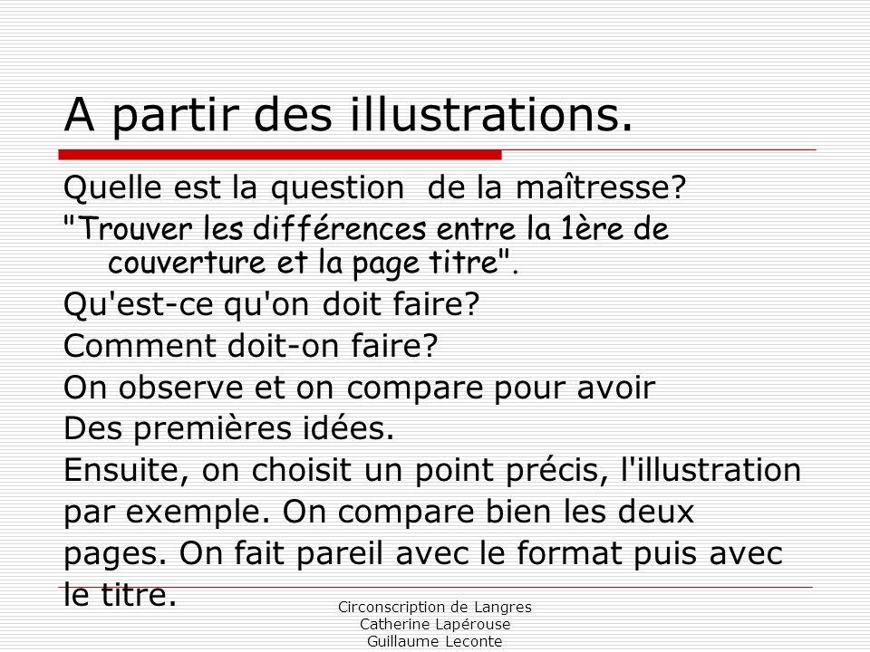 Circonscription de Langres Catherine Lapérouse Guillaume Leconte A partir des illustrations. Quelle est la question de la maîtresse?