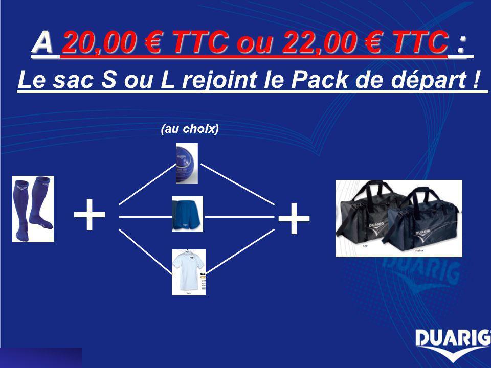 A 20,00 TTC ou 22,00 TTC : Le sac S ou L rejoint le Pack de départ ! + + (au choix)