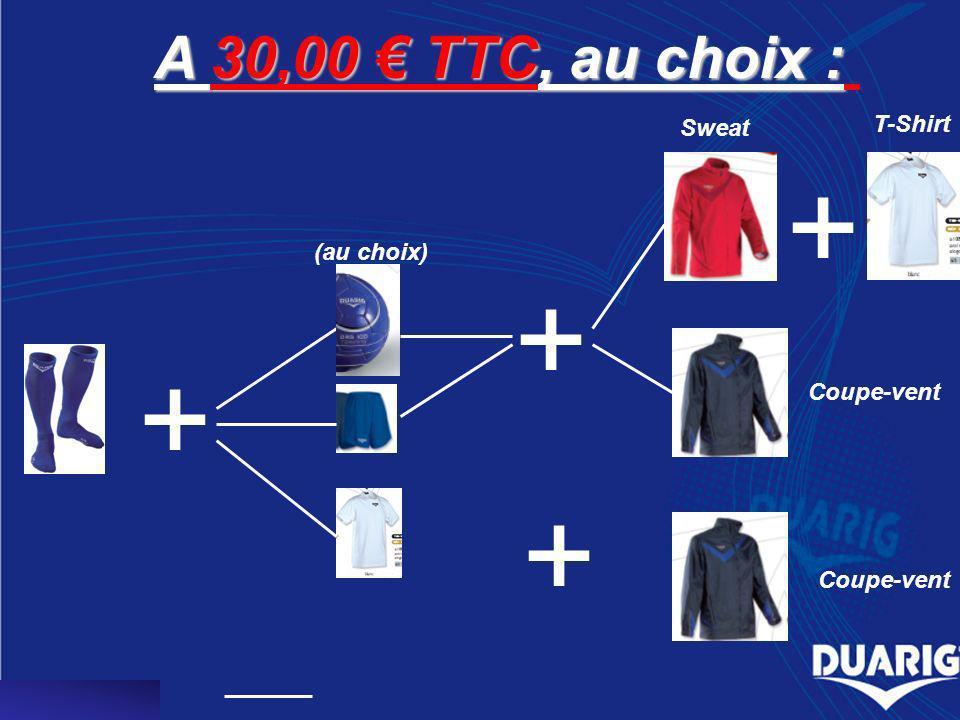 A 30,00 TTC, au choix : + + (au choix) + + Sweat T-Shirt Coupe-vent